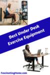 Best Under Desk Exercise Equipment