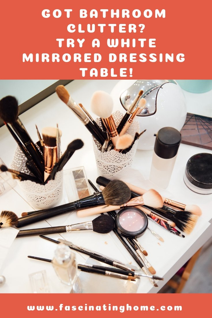 White Mirrored Dressing Table – Got Bathroom Clutter?